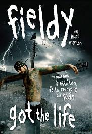 Fieldy 2009 Got The Life: My Journey of Addiction, Faith, Recovery, and KoRn